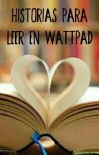 Historias Para Leer En Wattpad by lynethahuilar