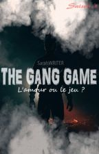 The Gang Games (Réécriture/ NOUVELLE VERSION)  by AWriterAtHeart01