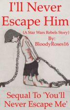 I'll Never Escape Him  (a Star Wars Rebels story) by CRSM_Stories
