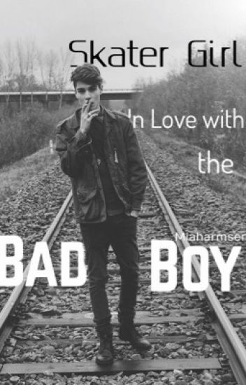 Skater girl in love with the....Bad boy