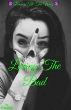 Loving the Bad (DISCONTINUED) by ATWisBOSS