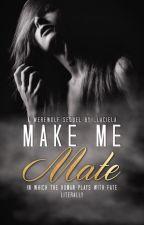 Make Me, Mate by _laciela
