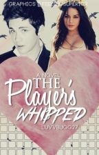 The Player's Whipped *No Longer Updating* by juliejones27