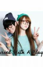 Married To A Playboy by Baemax_baby