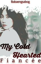 My Cold Hearted Fiancée by BabaengSabog