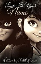 ✔ Miraculous: Love Is Your Name by FullOfIrony