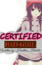 Certified Bad Girl [COMPLETED] by Heartless_Bubbles