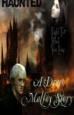 Haunted (A Draco Malfoy Love Story) by Fiesty_Spirit