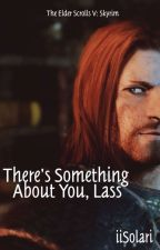 [Book 1] Skyrim: There's Something About You, Lass (EDITING) by iiSolari