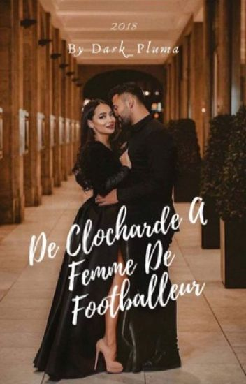 De Clocharde À Femme De Footballeur