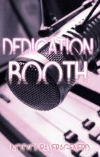 Dedication Booth (One Shot) by NotYourAverageNerd