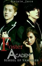 Foster Academy: School Of Vampires by Daixie_Jace