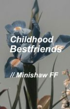 Childhood Bestfriends // Minishaw FF by itscolleen01