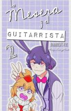 La Mesera Y El Guitarrista.. [BONNICA] (Segunda Temporada) by XxCrazy_FreddyxX