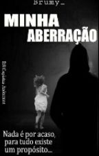 Minha Aberração [ Conto ] by Brumy_