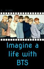 Imagine a life with BTS by BaeTaemin