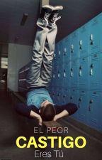 El Peor CASTIGO Eres TÚ by EliminatesPain13