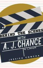 Behind The Scenes With A.J. Chance by j_harry08
