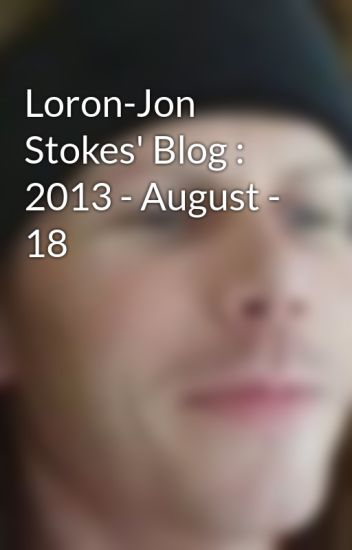 Loron-Jon Stokes' Blog : 2013 - August - 18