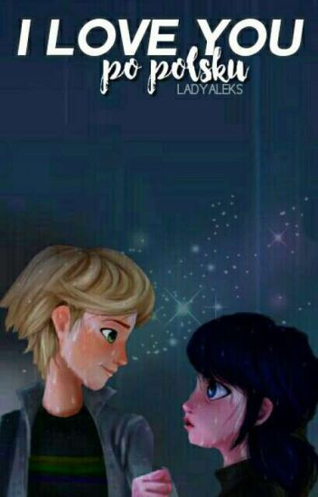 I Love You... Po Polsku ✯ Miraculous