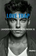 Love Trap (Anderson Brothers Book II) by lheirico