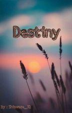 Destiny (TAMAT) by shiawase_31