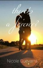 There's A Forever? by Nicoleguevarra02