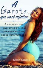 A Garota Que Você Rejeitou(Em Revisão) by stteh69