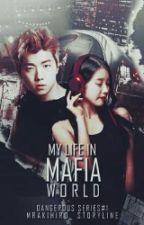 My life In Mafia World [Dangerous Series#1] by MrAkihiro_