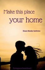 Make this place your home (Fic Shawn Mendes Concluída) by PortugueseSweetheart