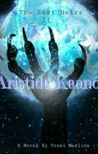 The Last Heirs 2 : Aristide Keano  by DeyliraSenja98