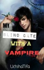 MY BLIND DATE WITH A VAMPIRE (#Wattys2016) by UchihaTifa