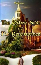 The Other Side Of The Renaissance  [Will be re-written, only a draft!]  by Poke4ver