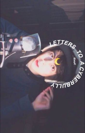 Letters To A Cyberbully(LeafyIsHere X Reader)