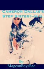 Cameron Dallas's Step Sister?~H.G. {{on hold}} by 7hayes
