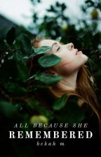 All Because She Remembered (Book I) by bk_melen