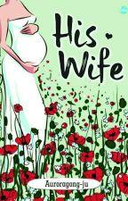 His Wife 🔚 by auroragong-ju