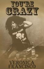 You're Crazy (Fanfic de Guns N' Roses) by VeronicaFrancisco---