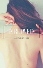 In Between [On Hold] by JayDee56