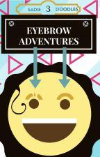 Eyebrow Adventures by sadie3doodles