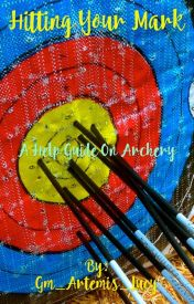 Hitting Your Mark: Wattpad Help for Archery (On Hold) by Gm_Artemis_Lucy