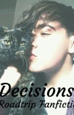 Decisions || A Roadtrip3000 Fan Fiction by beaumontflips