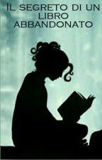 Il segreto di un libro abbandonato by Nostalgicasenzate