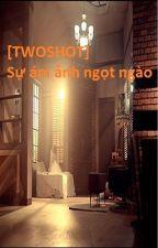 [TWOSHOT] Sự ám ảnh ngọt ngào (JiJung Ver.) by Wil79126