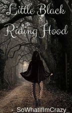 Little Black Riding Hood - You Don't Want To Read This Story (Wattys2016) by _SoWhatIfImCrazy_