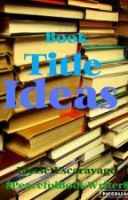 Book Title Ideas by 8PeacefulBookWriter8