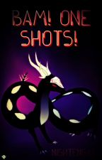 Bam! One-Shots! (Fluff-Fluff one-shots for the soul) by Nightengail