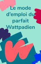 Le mode d'emploi du parfait Wattpadien  by AmbassadeursFR