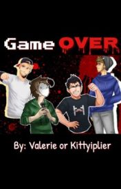 Game OVER: A fan fiction novel  by ValLuvsDaises