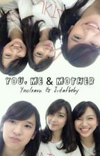 You, Me & Mother by lovingenaena